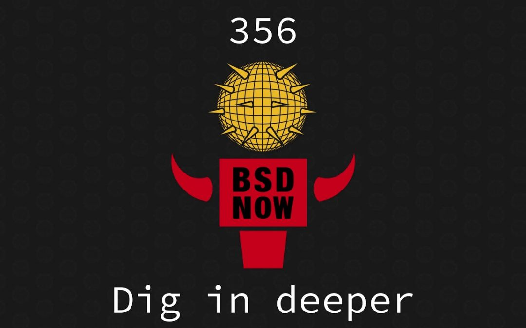 BSD Now Episode 356: Dig in Deeper