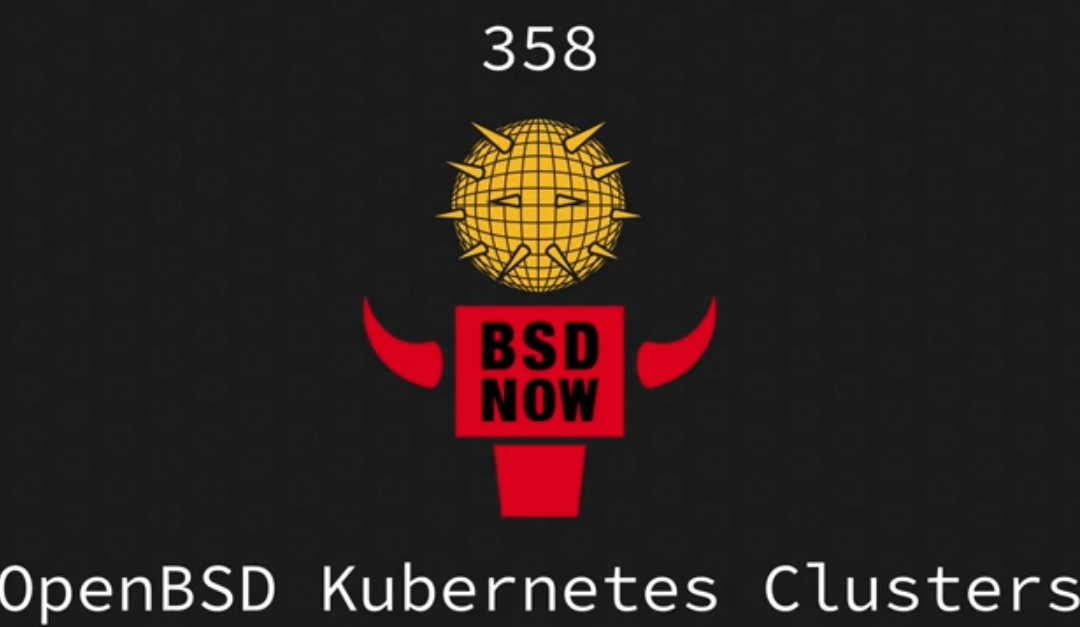 BSD Now Episode 358: OpenBSD Kubernetes Clusters