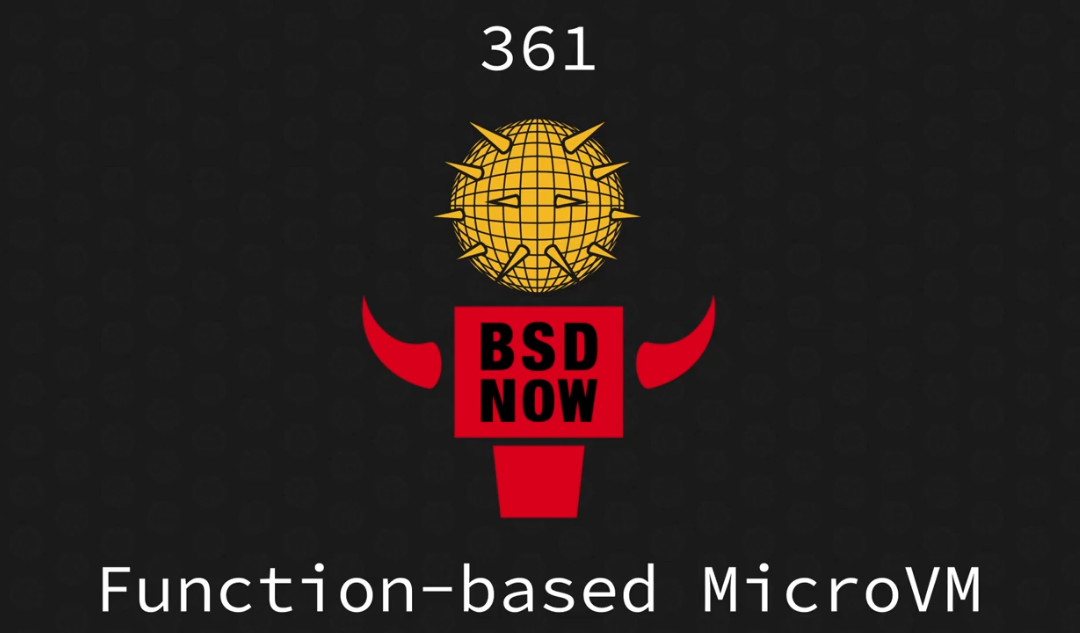 BSD Now Episode 361: Function-based MicroVM