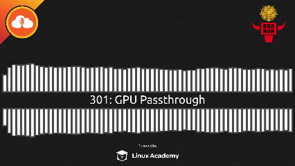 BSD Now Episode 301: GPU Passthrough