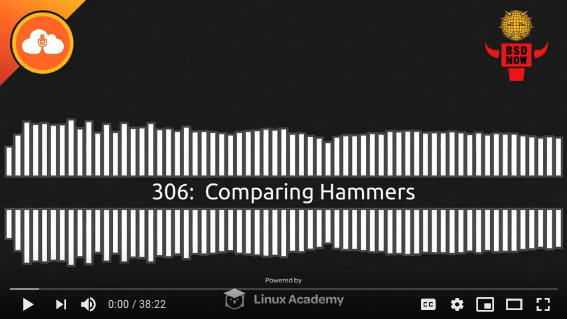 BSD Now Episode 306: Comparing Hammers