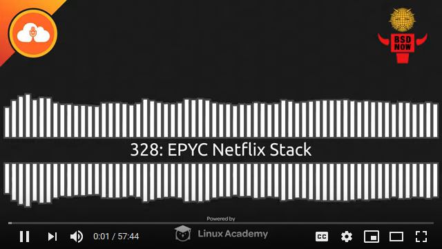 BSD Now Episode 328: EPYC Netflix Stack