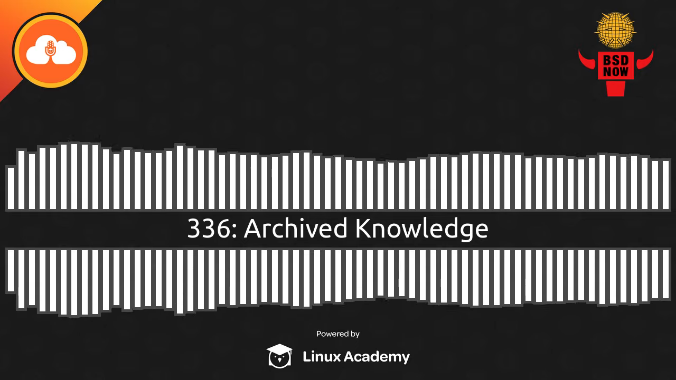 BSD Now Episode 336: Archived Knowledge