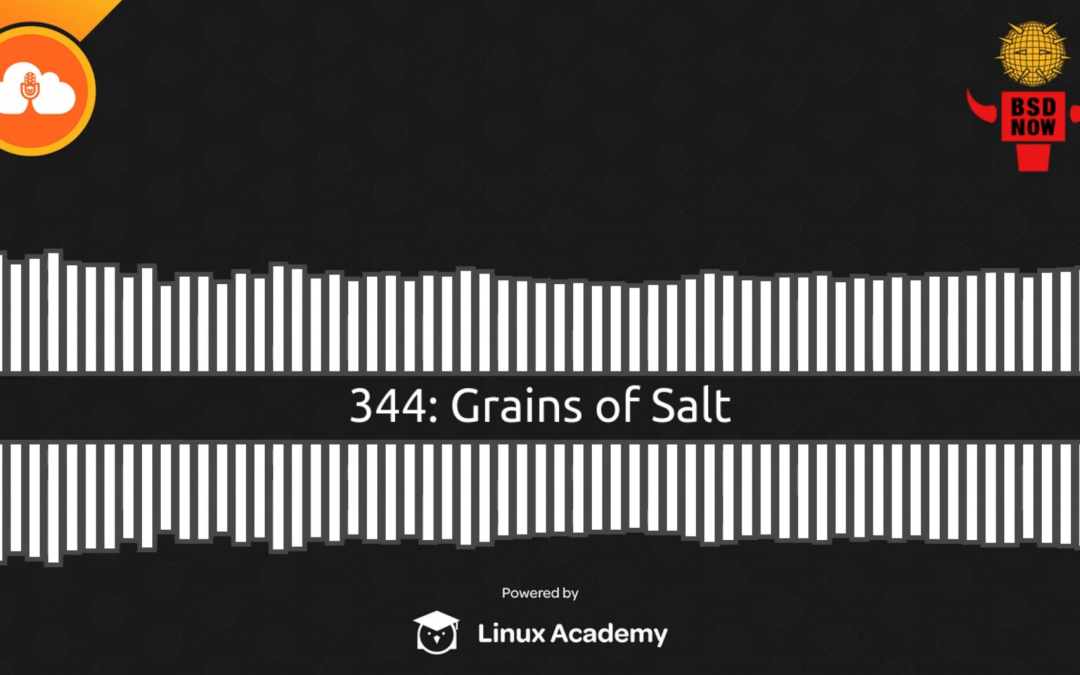 BSD Now Episode 344: Grains of Salt