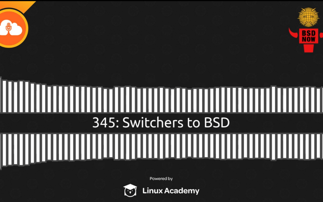 BSD Now Episode 345: Switchers to BSD