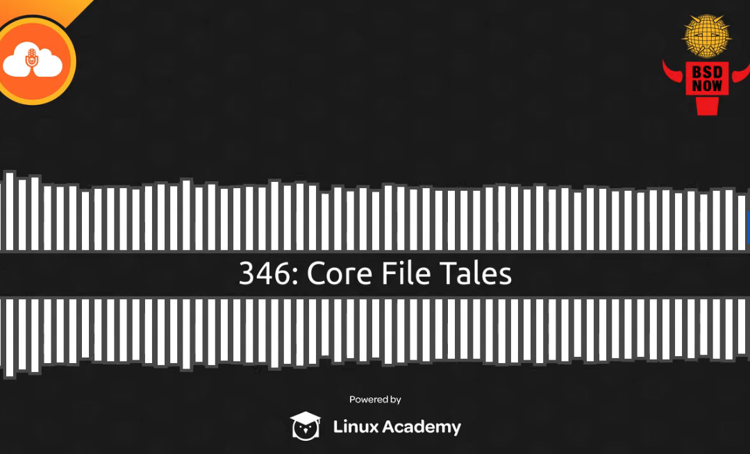 BSD Now Episode 346: Core File Tales