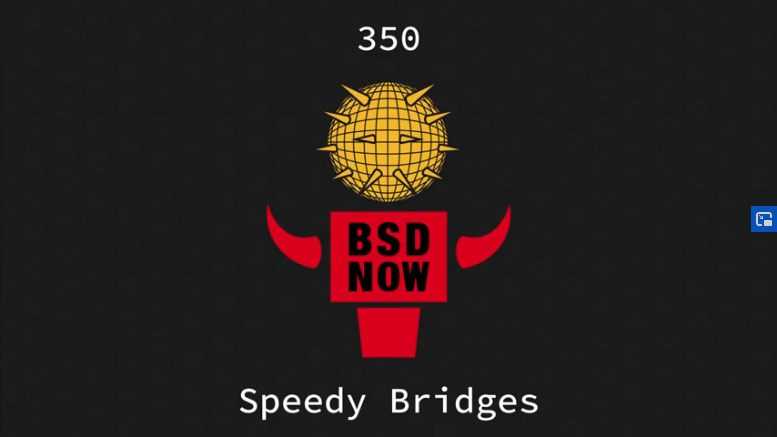 BSD Now Episode 350: Speedy Bridges
