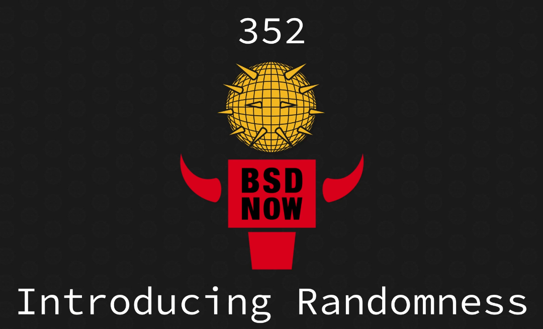 BSD Now Episode 352: Introducing Randomness