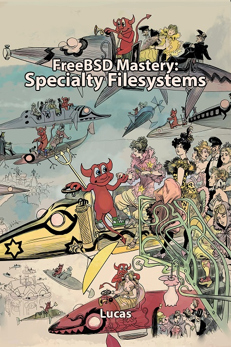 FreeBSD Mastery: Specialty Filesystems (early access draft)