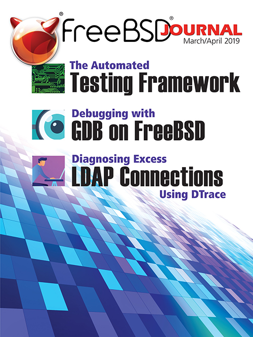 FreeBSD Journal March/April 2019 Debugging and Testing